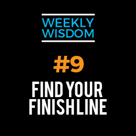 Weekly Wisdom #9 –  Find Your Finish Line