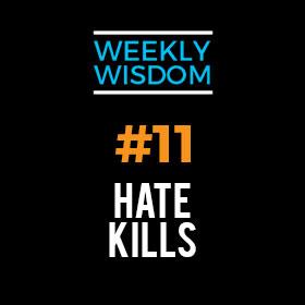 Draye Redfern's – Weekly Wisdom #11 – Hate Kills