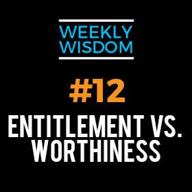 Draye Redfern's – Weekly Wisdom #12 – Entitlement VS. Worthiness
