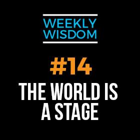 Draye Redfern's Weekly Wisdom – Week 14 – The World is a Stage
