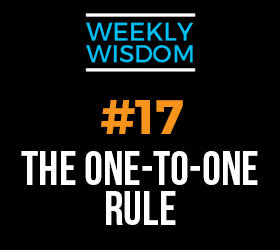 Weekly Wisdom 17 –  The One-to-One Rule