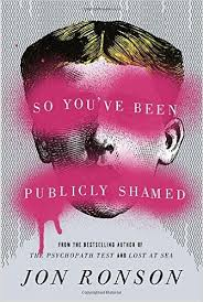 Click the Image to Buy a Copy of: Jon Ronson's - So You've Been Publicly Shamed